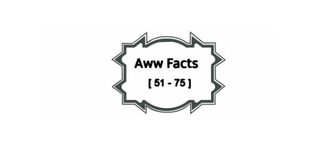 Interesting Aww Facts : 51 -75